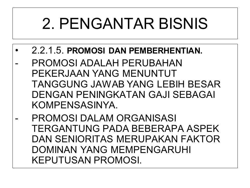 2. PENGANTAR BISNIS 2.2.1.5. PROMOSI DAN PEMBERHENTIAN.