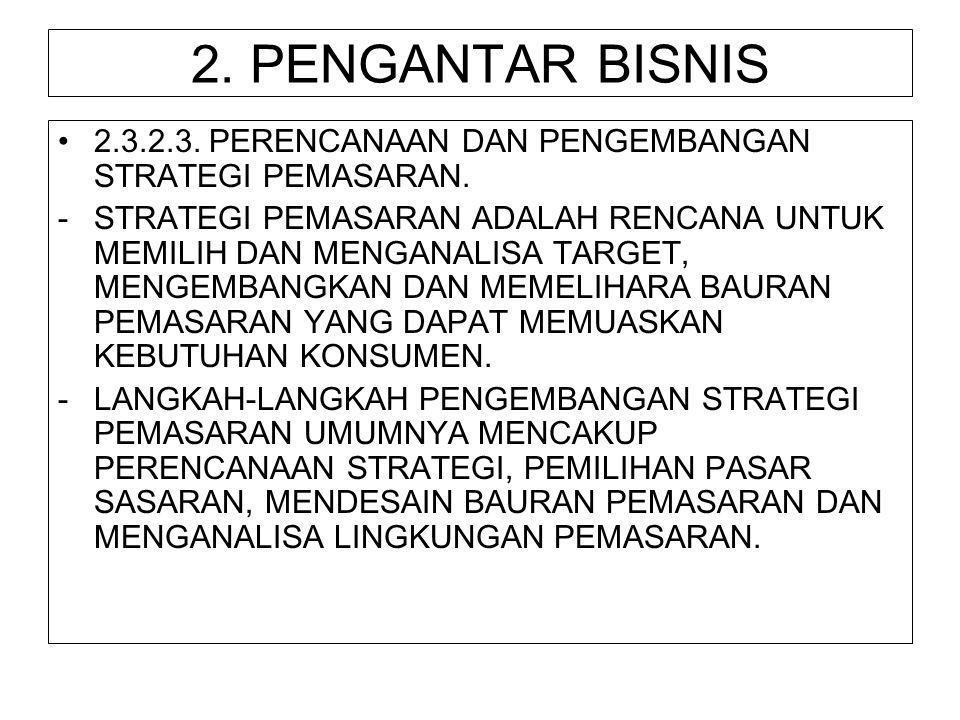 2. PENGANTAR BISNIS 2.3.2.3. PERENCANAAN DAN PENGEMBANGAN STRATEGI PEMASARAN.