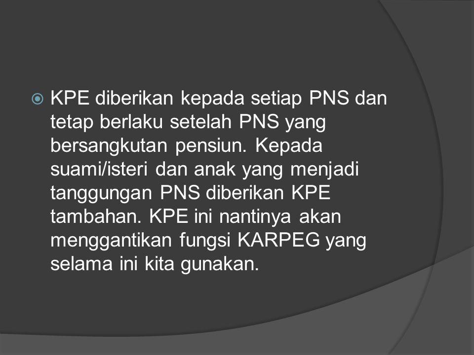 KPE diberikan kepada setiap PNS dan tetap berlaku setelah PNS yang bersangkutan pensiun.