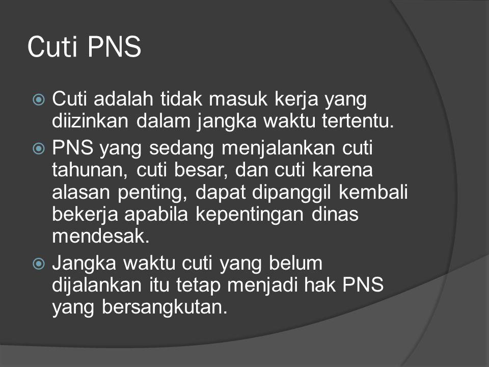 Cuti PNS Cuti adalah tidak masuk kerja yang diizinkan dalam jangka waktu tertentu.
