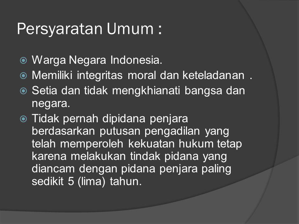 Persyaratan Umum : Warga Negara Indonesia.