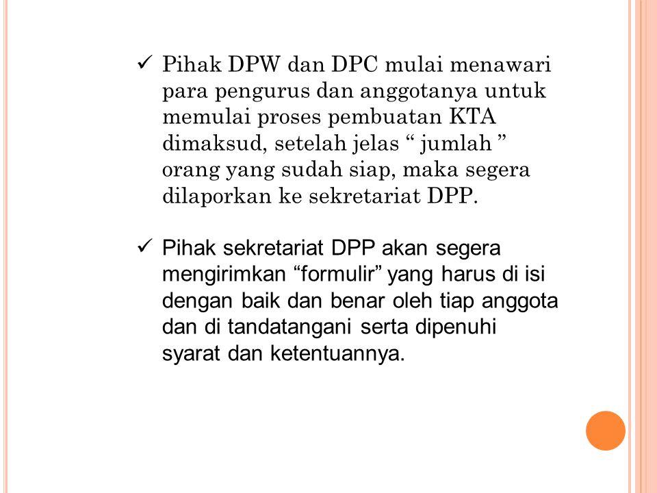 Pihak DPW dan DPC mulai menawari para pengurus dan anggotanya untuk memulai proses pembuatan KTA dimaksud, setelah jelas jumlah orang yang sudah siap, maka segera dilaporkan ke sekretariat DPP.