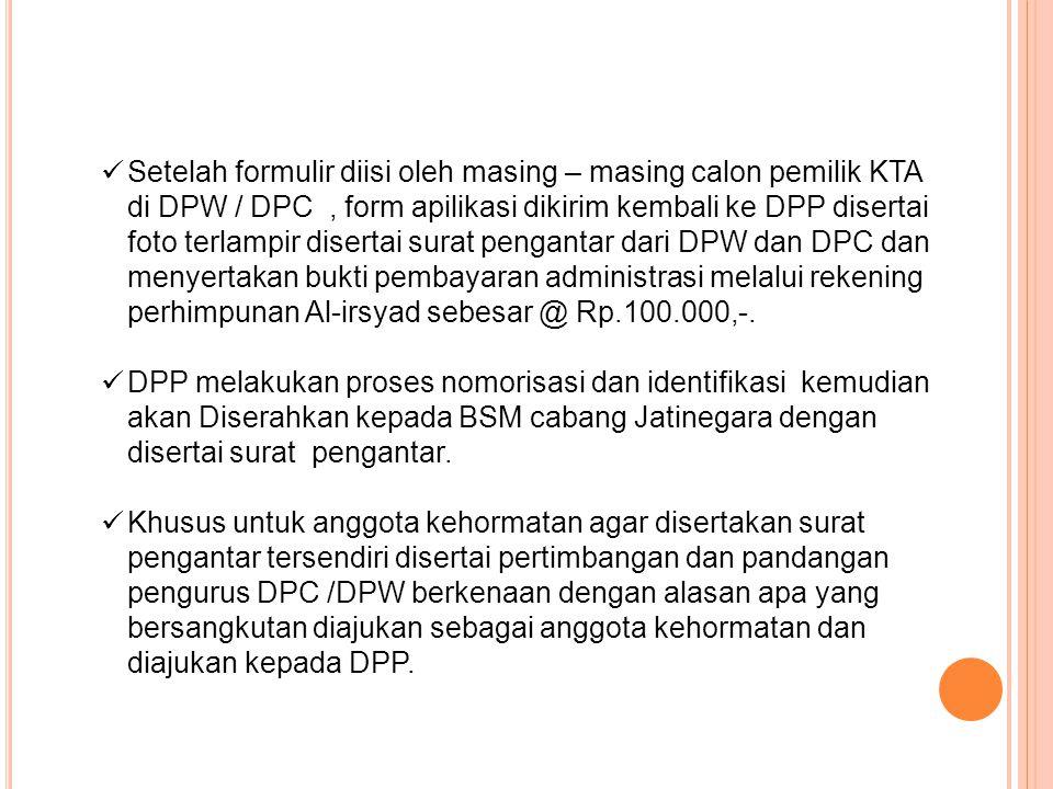 Setelah formulir diisi oleh masing – masing calon pemilik KTA di DPW / DPC , form apilikasi dikirim kembali ke DPP disertai foto terlampir disertai surat pengantar dari DPW dan DPC dan menyertakan bukti pembayaran administrasi melalui rekening perhimpunan Al-irsyad sebesar @ Rp.100.000,-.