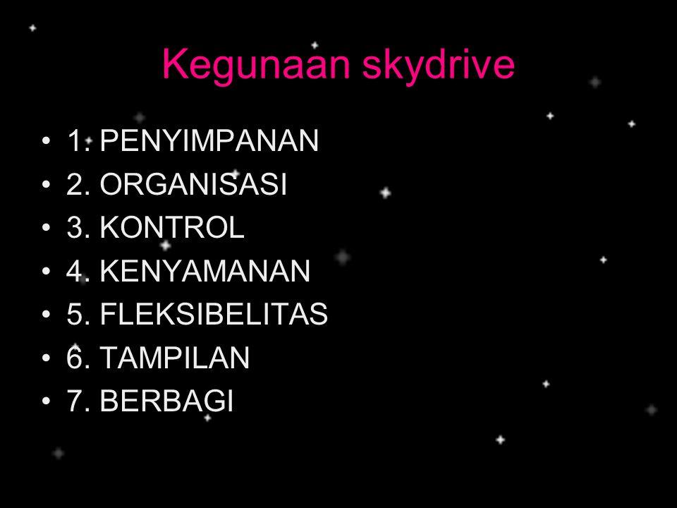 Kegunaan skydrive 1. PENYIMPANAN 2. ORGANISASI 3. KONTROL