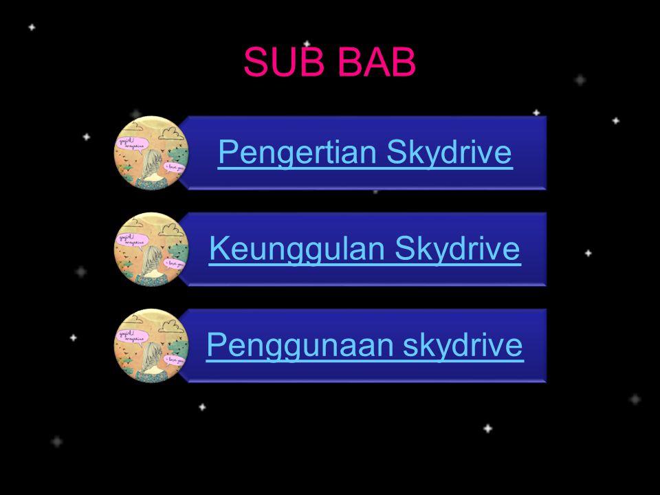 SUB BAB Pengertian Skydrive Keunggulan Skydrive Penggunaan skydrive