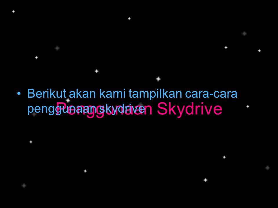 Penggunaan Skydrive Berikut akan kami tampilkan cara-cara penggunaan skydrive