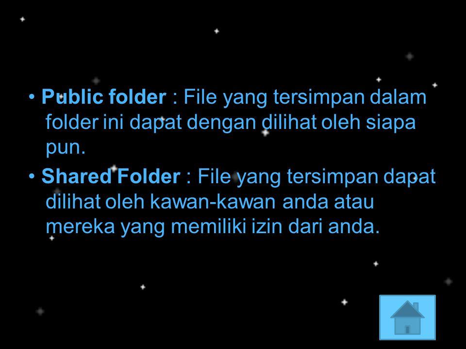 • Public folder : File yang tersimpan dalam folder ini dapat dengan dilihat oleh siapa pun.