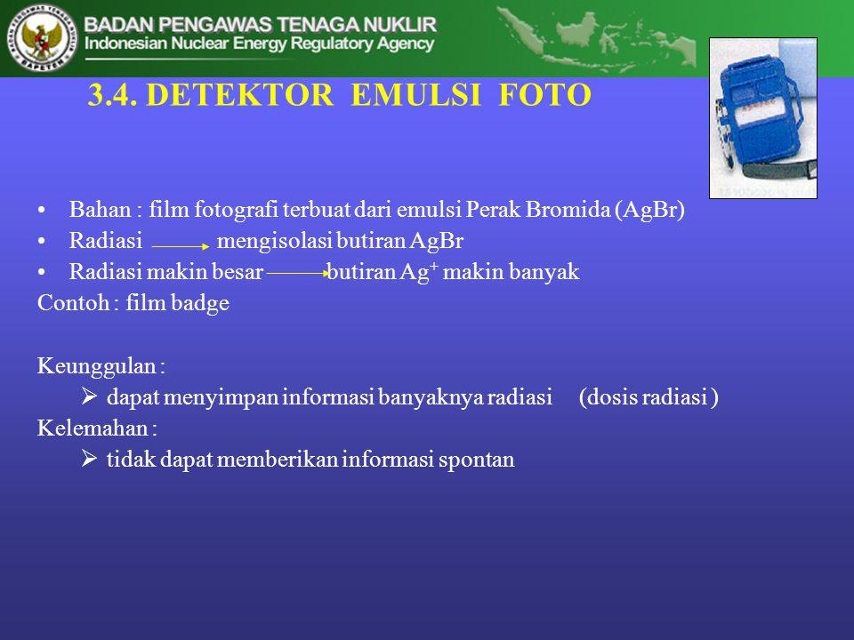 3.4. DETEKTOR EMULSI FOTO Bahan : film fotografi terbuat dari emulsi Perak Bromida (AgBr) Radiasi mengisolasi butiran AgBr.