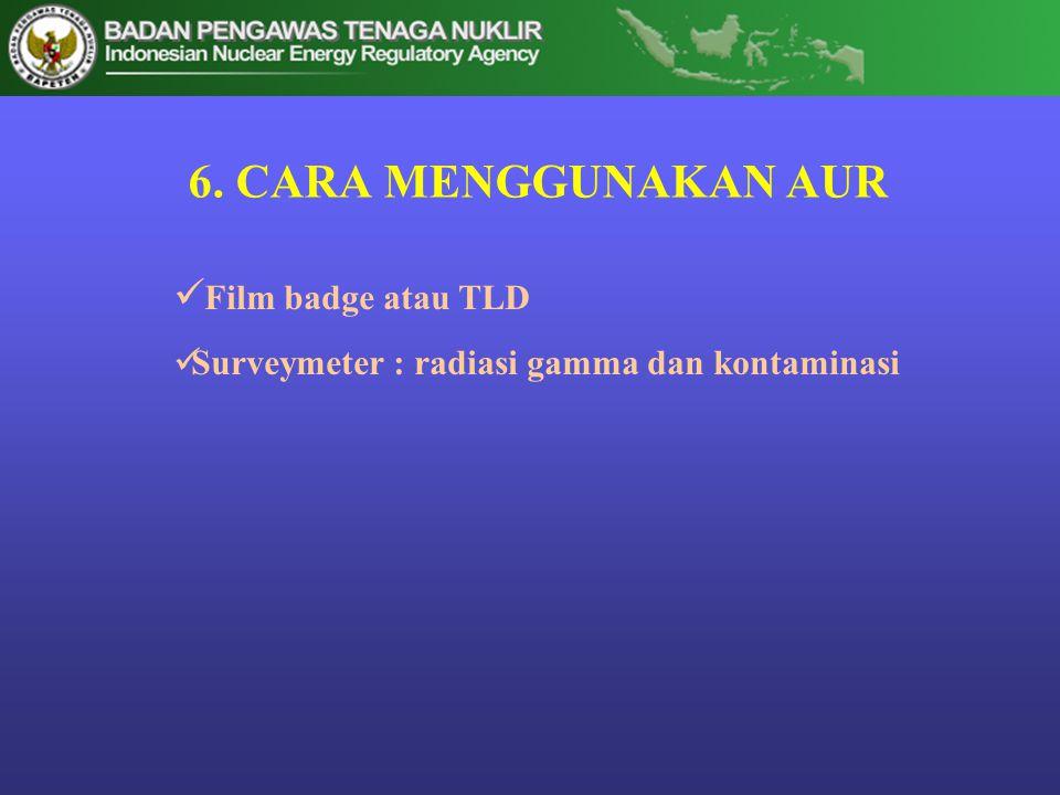 6. CARA MENGGUNAKAN AUR Film badge atau TLD