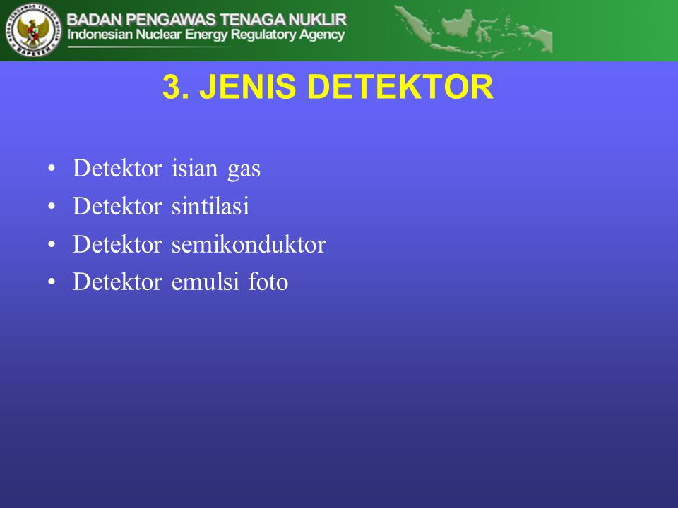 3. JENIS DETEKTOR Detektor isian gas Detektor sintilasi