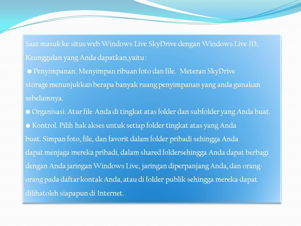 Saat masuk ke situs web Windows Live SkyDrive dengan Windows Live ID, Keunggulan yang Anda dapatkan,yaitu :