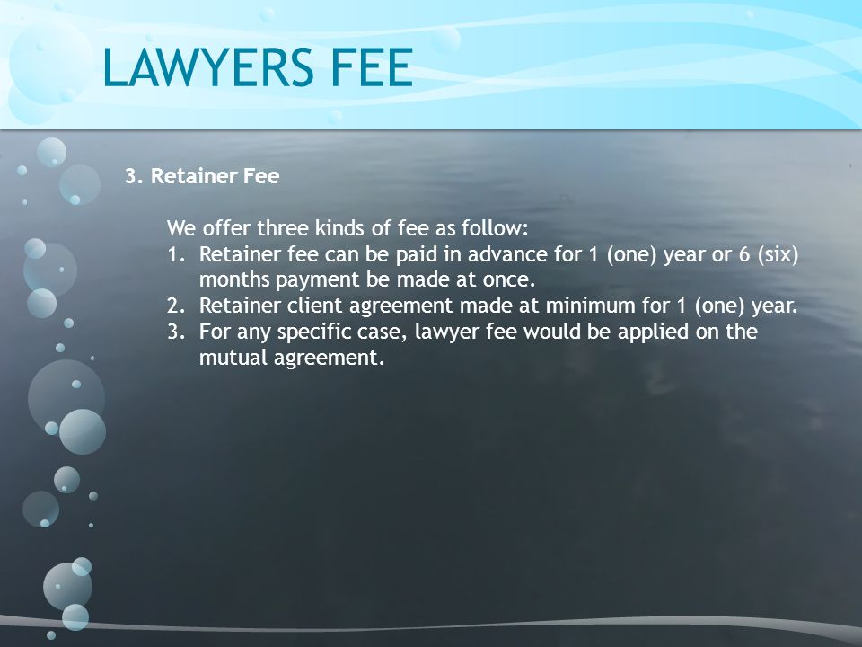 LAWYERS FEE 3. Retainer Fee We offer three kinds of fee as follow: