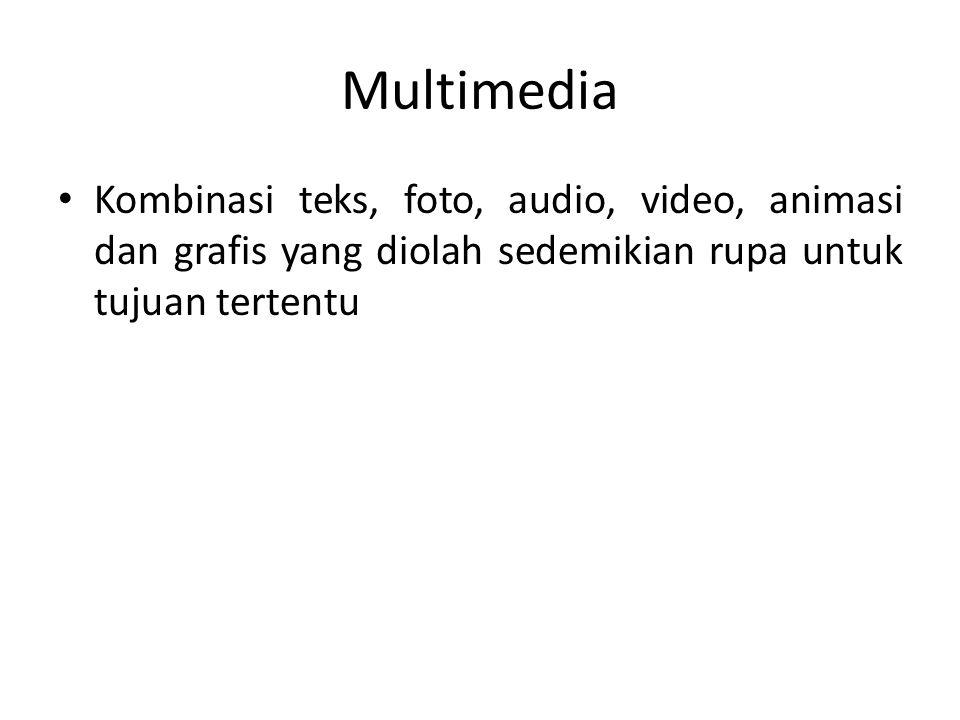 Multimedia Kombinasi teks, foto, audio, video, animasi dan grafis yang diolah sedemikian rupa untuk tujuan tertentu.