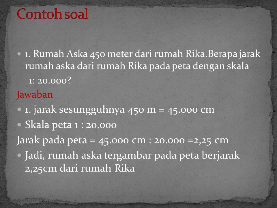 Contoh soal 1. jarak sesungguhnya 450 m = 45.000 cm