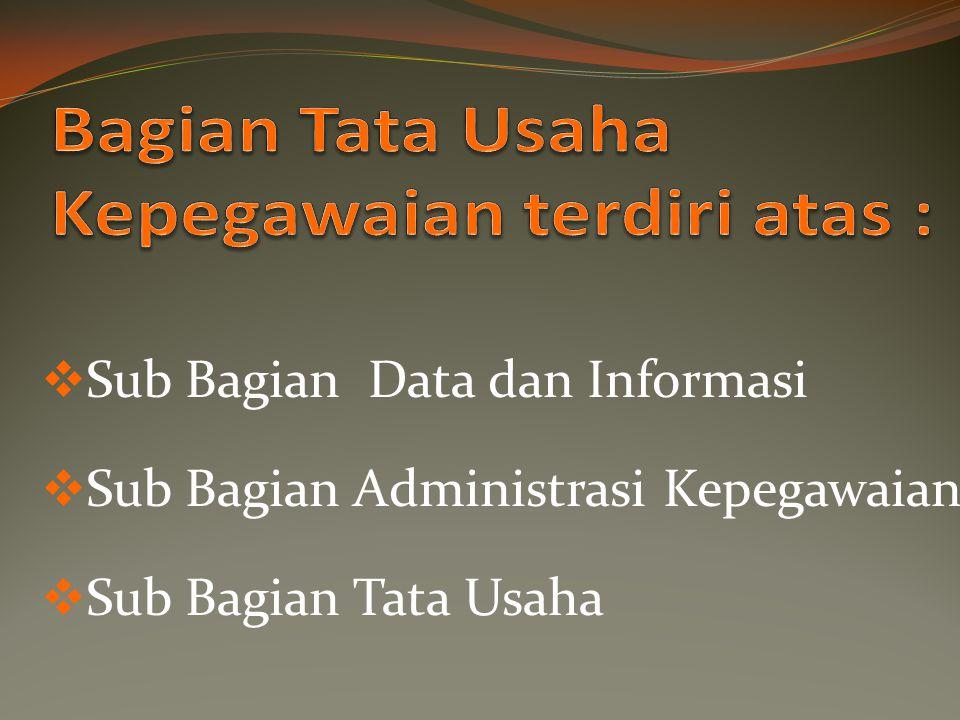Bagian Tata Usaha Kepegawaian terdiri atas :