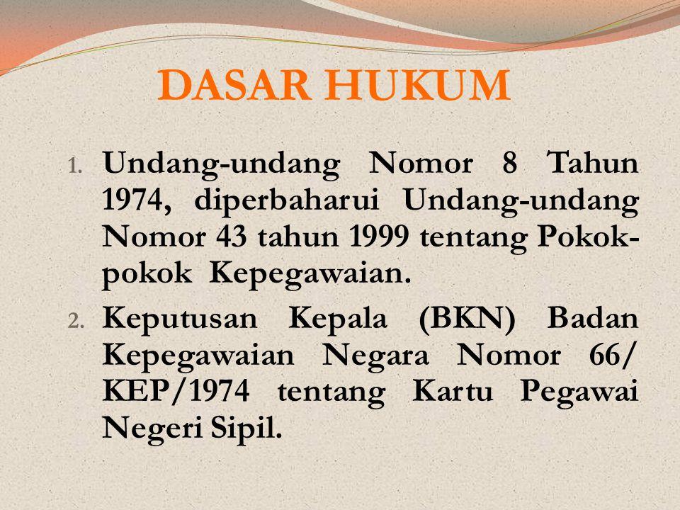 DASAR HUKUM Undang-undang Nomor 8 Tahun 1974, diperbaharui Undang-undang Nomor 43 tahun 1999 tentang Pokok-pokok Kepegawaian.
