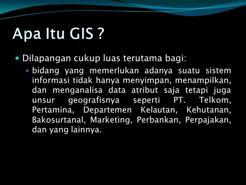 Apa Itu GIS Dilapangan cukup luas terutama bagi: