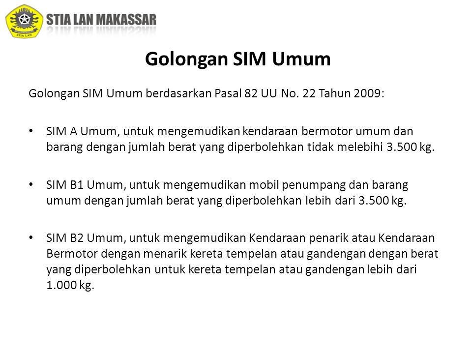Golongan SIM Umum Golongan SIM Umum berdasarkan Pasal 82 UU No. 22 Tahun 2009: