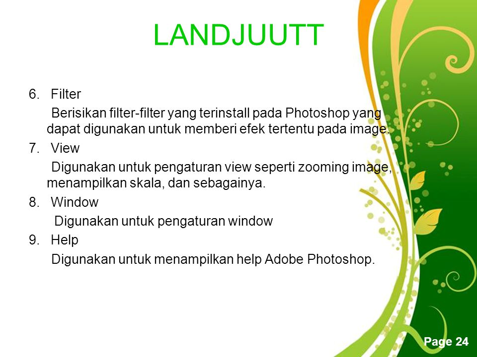 LANDJUUTT 6. Filter. Berisikan filter-filter yang terinstall pada Photoshop yang dapat digunakan untuk memberi efek tertentu pada image.