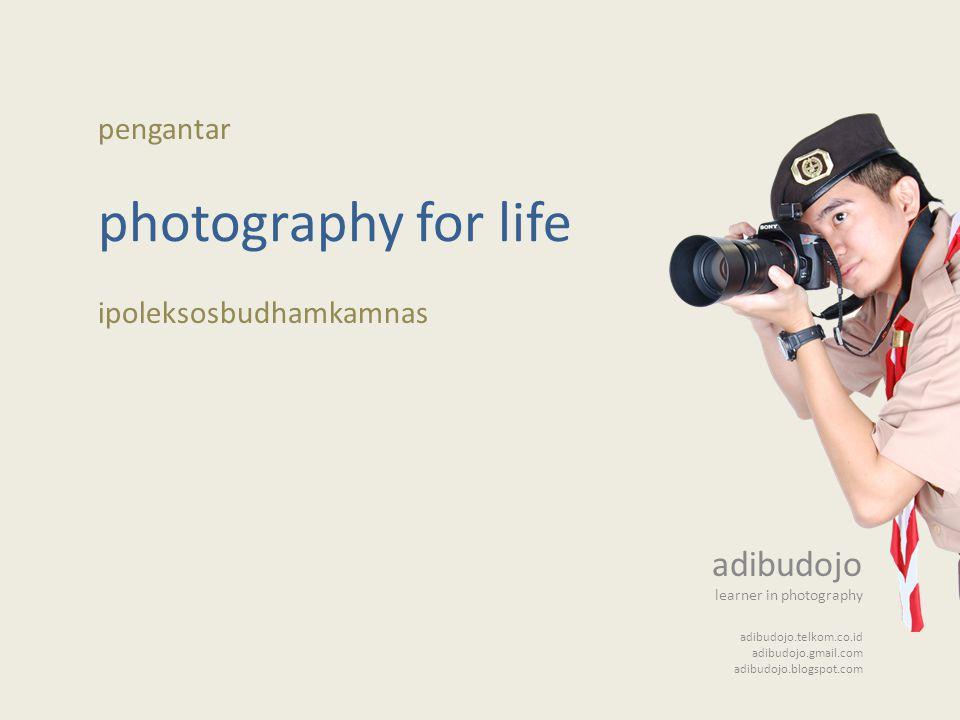 photography for life adibudojo pengantar ipoleksosbudhamkamnas