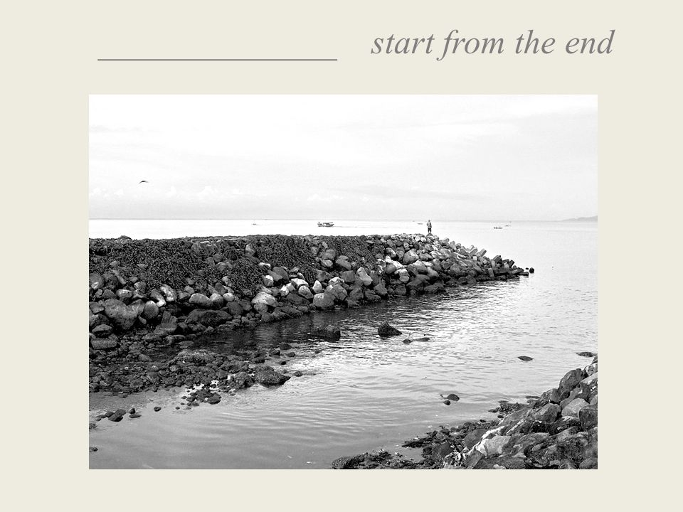 ______________ start from the end