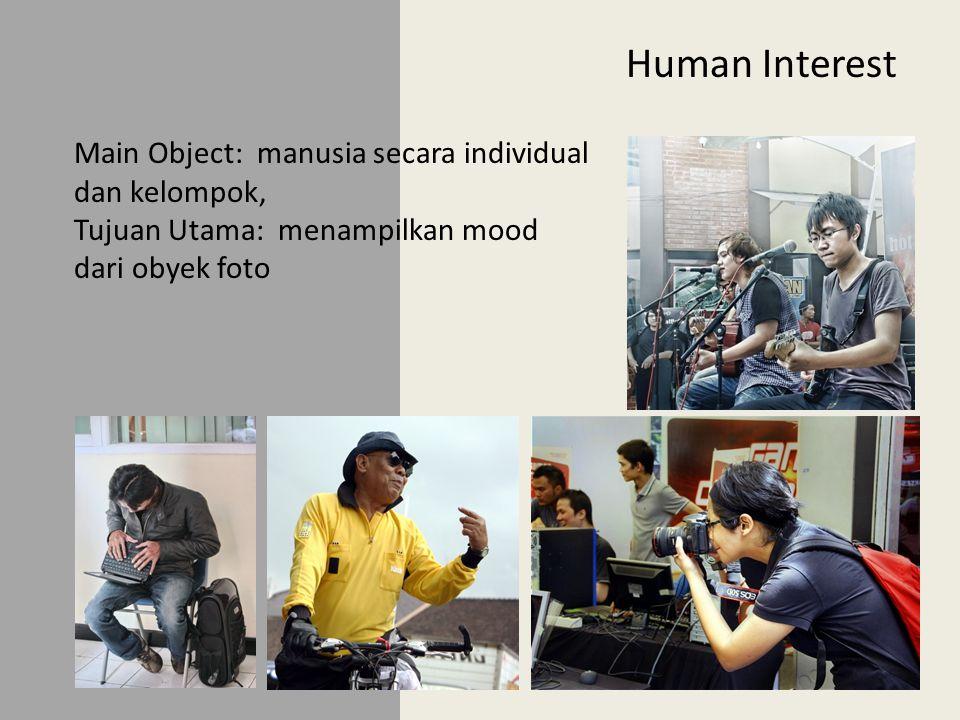 Human Interest Main Object: manusia secara individual dan kelompok,