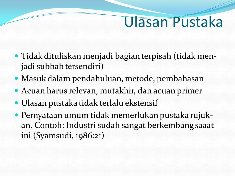 Ulasan Pustaka Tidak dituliskan menjadi bagian terpisah (tidak men-jadi subbab tersendiri) Masuk dalam pendahuluan, metode, pembahasan.