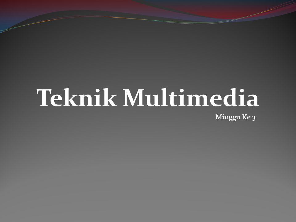 Teknik Multimedia Minggu Ke 3