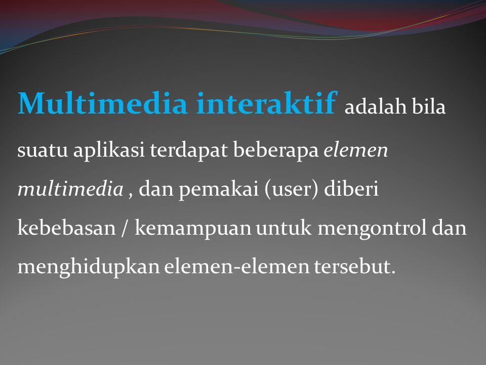 Multimedia interaktif adalah bila suatu aplikasi terdapat beberapa elemen multimedia , dan pemakai (user) diberi kebebasan / kemampuan untuk mengontrol dan menghidupkan elemen-elemen tersebut.