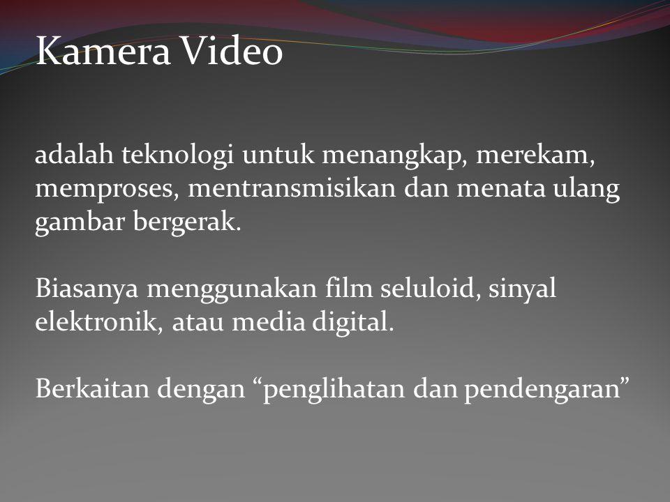 Kamera Video adalah teknologi untuk menangkap, merekam, memproses, mentransmisikan dan menata ulang gambar bergerak.