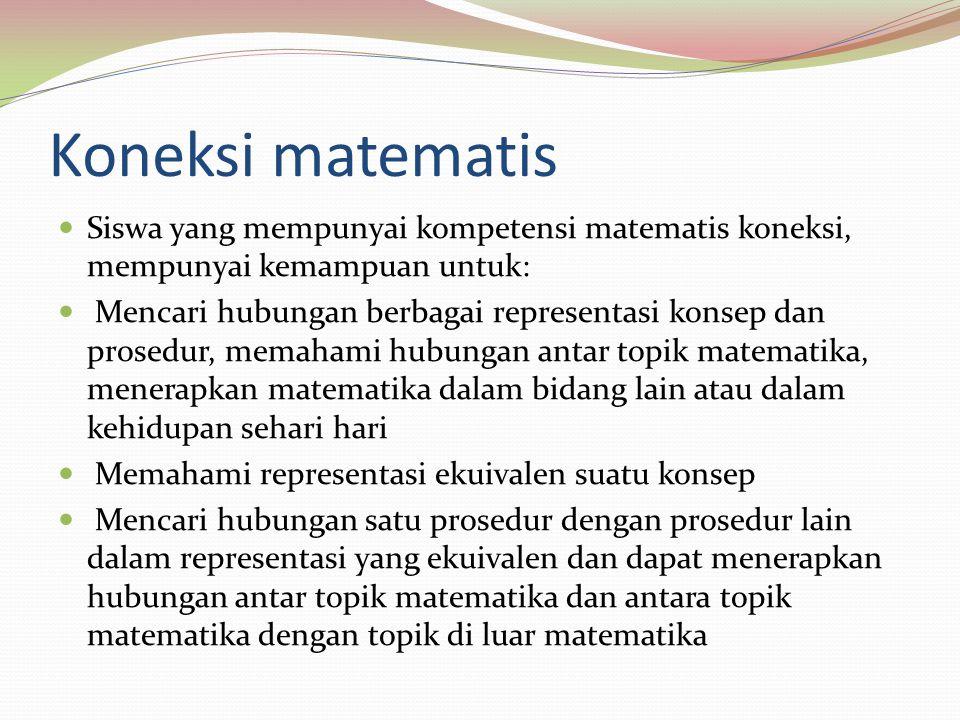 Koneksi matematis Siswa yang mempunyai kompetensi matematis koneksi, mempunyai kemampuan untuk: