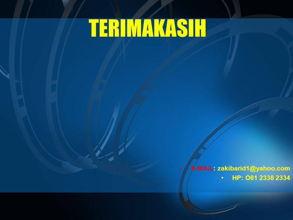TERIMAKASIH E-MAIL: zakibarid1@yahoo.com HP: O81 2338 2334