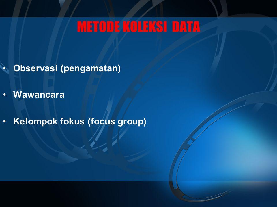 METODE KOLEKSI DATA Observasi (pengamatan) Wawancara