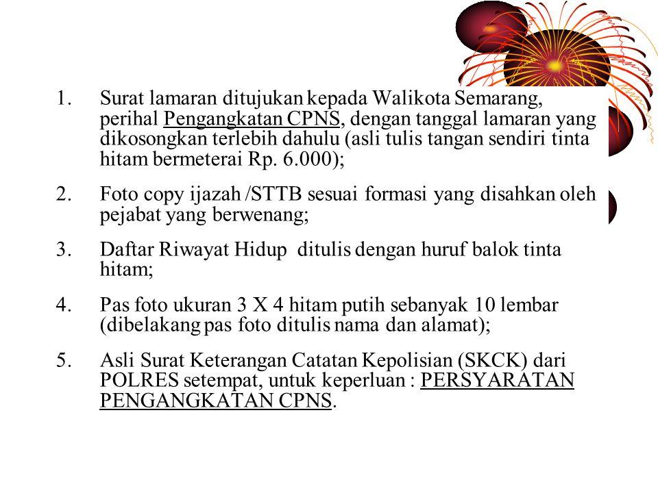 Surat lamaran ditujukan kepada Walikota Semarang, perihal Pengangkatan CPNS, dengan tanggal lamaran yang dikosongkan terlebih dahulu (asli tulis tangan sendiri tinta hitam bermeterai Rp. 6.000);