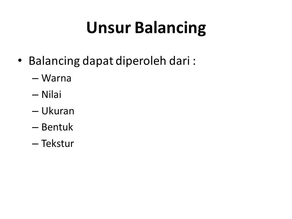 Unsur Balancing Balancing dapat diperoleh dari : Warna Nilai Ukuran