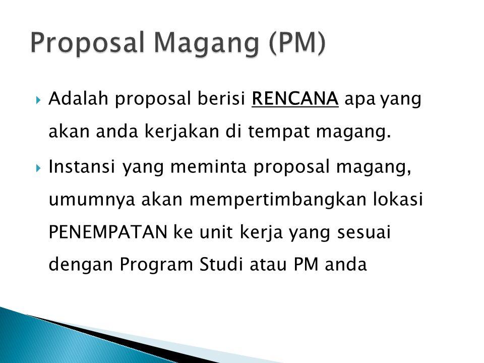 Proposal Magang (PM) Adalah proposal berisi RENCANA apa yang akan anda kerjakan di tempat magang.
