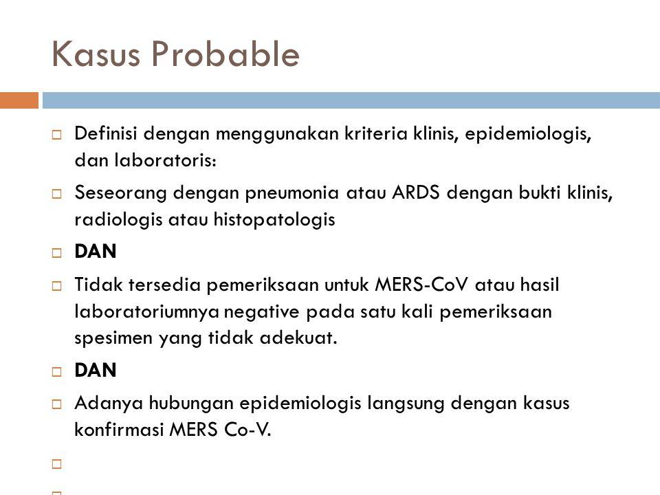 Kasus Probable Definisi dengan menggunakan kriteria klinis, epidemiologis, dan laboratoris: