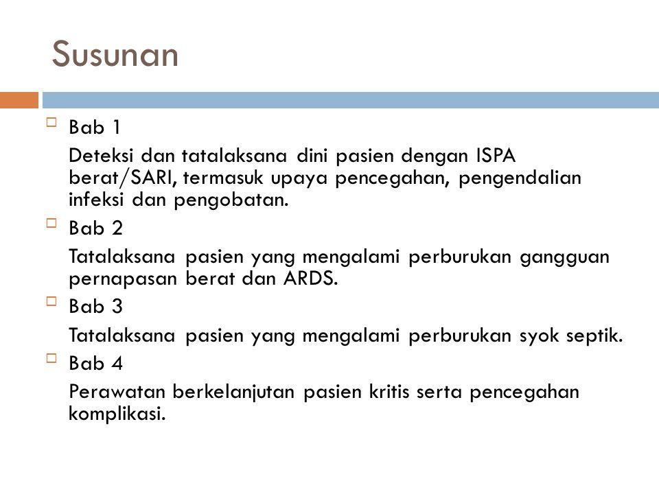 Susunan Bab 1. Deteksi dan tatalaksana dini pasien dengan ISPA berat/SARI, termasuk upaya pencegahan, pengendalian infeksi dan pengobatan.
