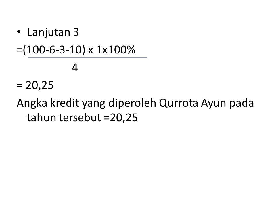 Lanjutan 3 =(100-6-3-10) x 1x100% 4. = 20,25.
