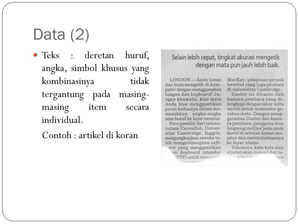 Data (2) Teks : deretan huruf, angka, simbol khusus yang kombinasinya tidak tergantung pada masing- masing item secara individual.