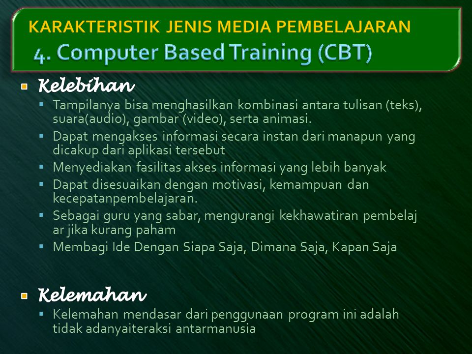 KARAKTERISTIK JENIS MEDIA PEMBELAJARAN 4. Computer Based Training (CBT)