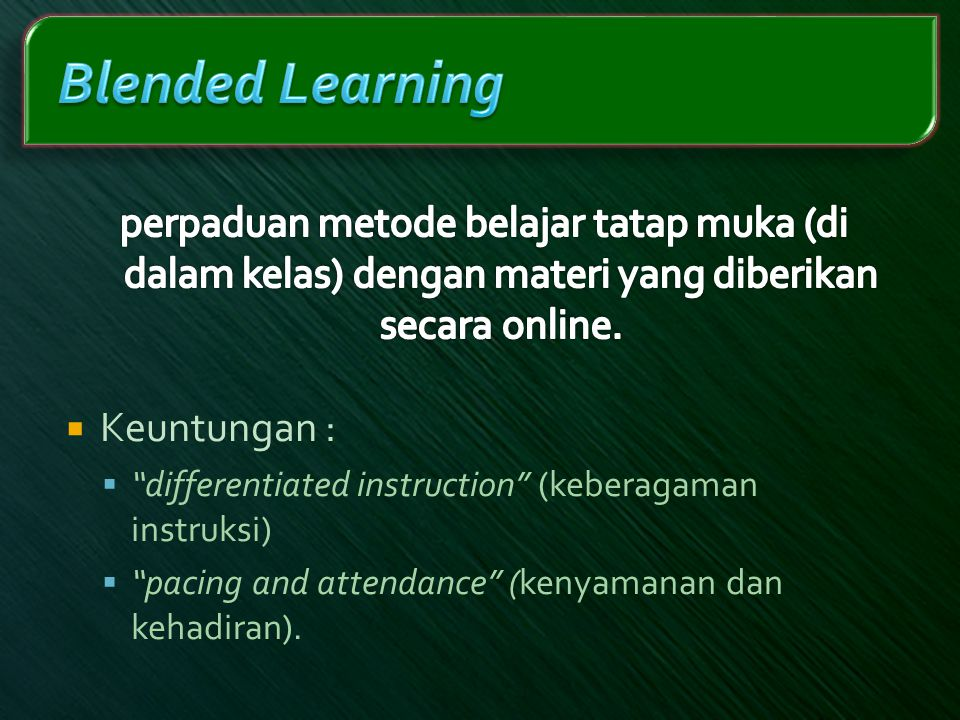 Blended Learning perpaduan metode belajar tatap muka (di dalam kelas) dengan materi yang diberikan secara online.