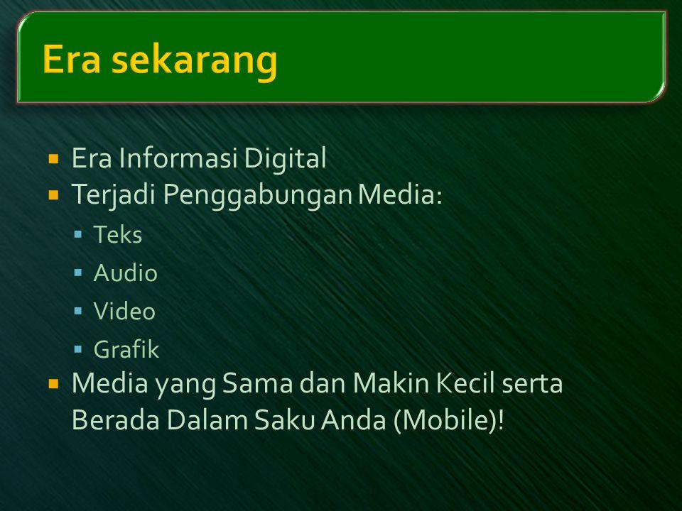 Era sekarang Era Informasi Digital Terjadi Penggabungan Media: