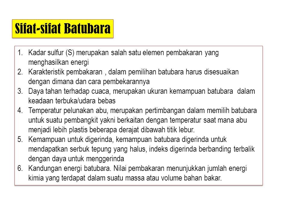 Sifat-sifat Batubara Kadar sulfur (S) merupakan salah satu elemen pembakaran yang menghasilkan energi.