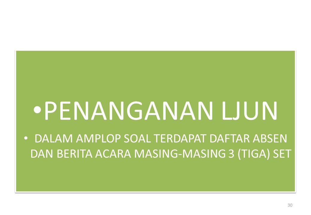 PENANGANAN LJUN DALAM AMPLOP SOAL TERDAPAT DAFTAR ABSEN DAN BERITA ACARA MASING-MASING 3 (TIGA) SET