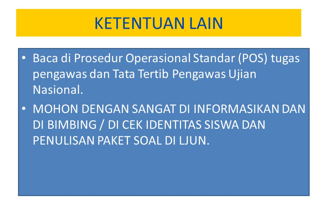 KETENTUAN LAIN Baca di Prosedur Operasional Standar (POS) tugas pengawas dan Tata Tertib Pengawas Ujian Nasional.