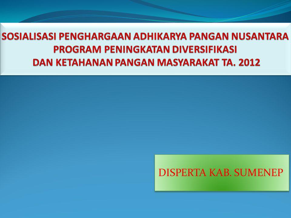 SOSIALISASI PENGHARGAAN ADHIKARYA PANGAN NUSANTARA PROGRAM PENINGKATAN DIVERSIFIKASI DAN KETAHANAN PANGAN MASYARAKAT TA. 2012
