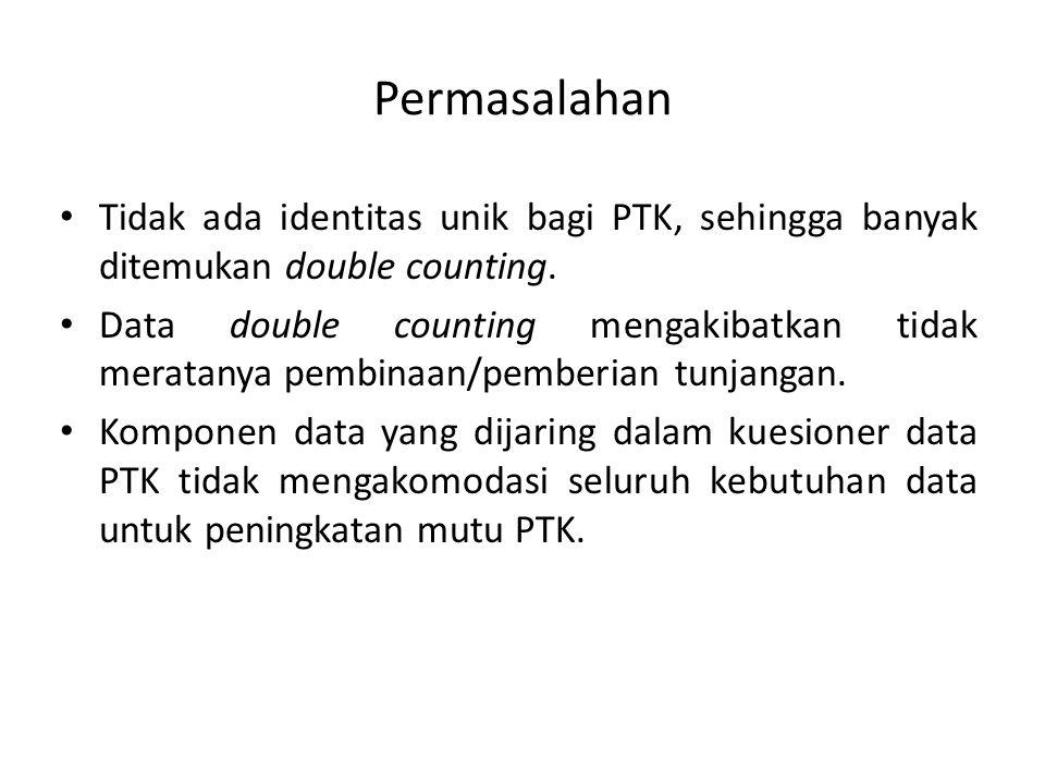 Permasalahan Tidak ada identitas unik bagi PTK, sehingga banyak ditemukan double counting.