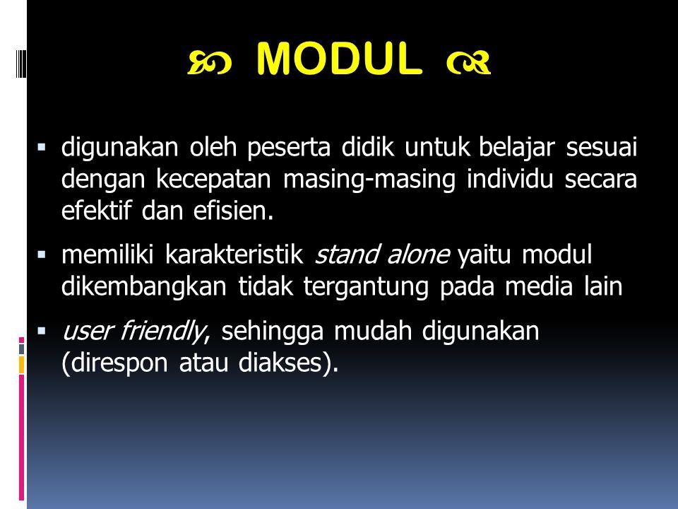  MODUL  digunakan oleh peserta didik untuk belajar sesuai dengan kecepatan masing-masing individu secara efektif dan efisien.