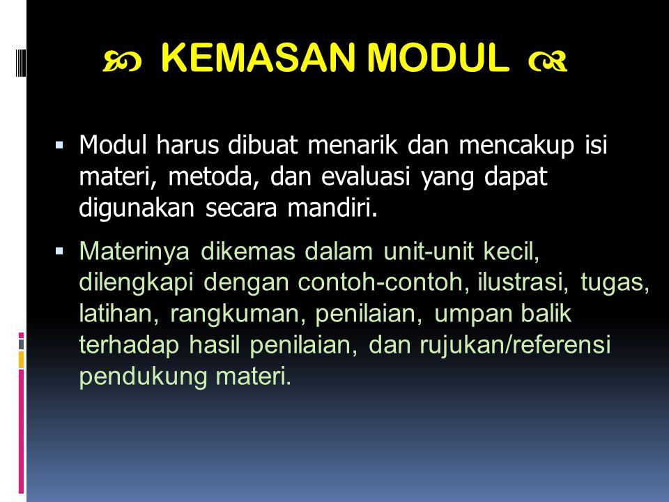  KEMASAN MODUL  Modul harus dibuat menarik dan mencakup isi materi, metoda, dan evaluasi yang dapat digunakan secara mandiri.
